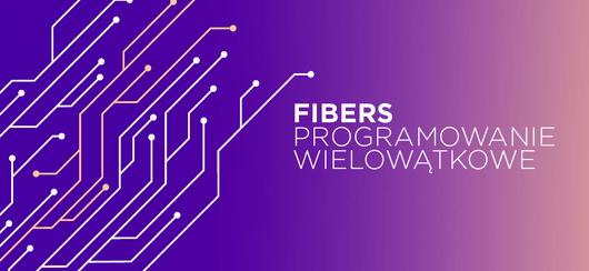 Fibers – programowanie wielowątkowe wJavie