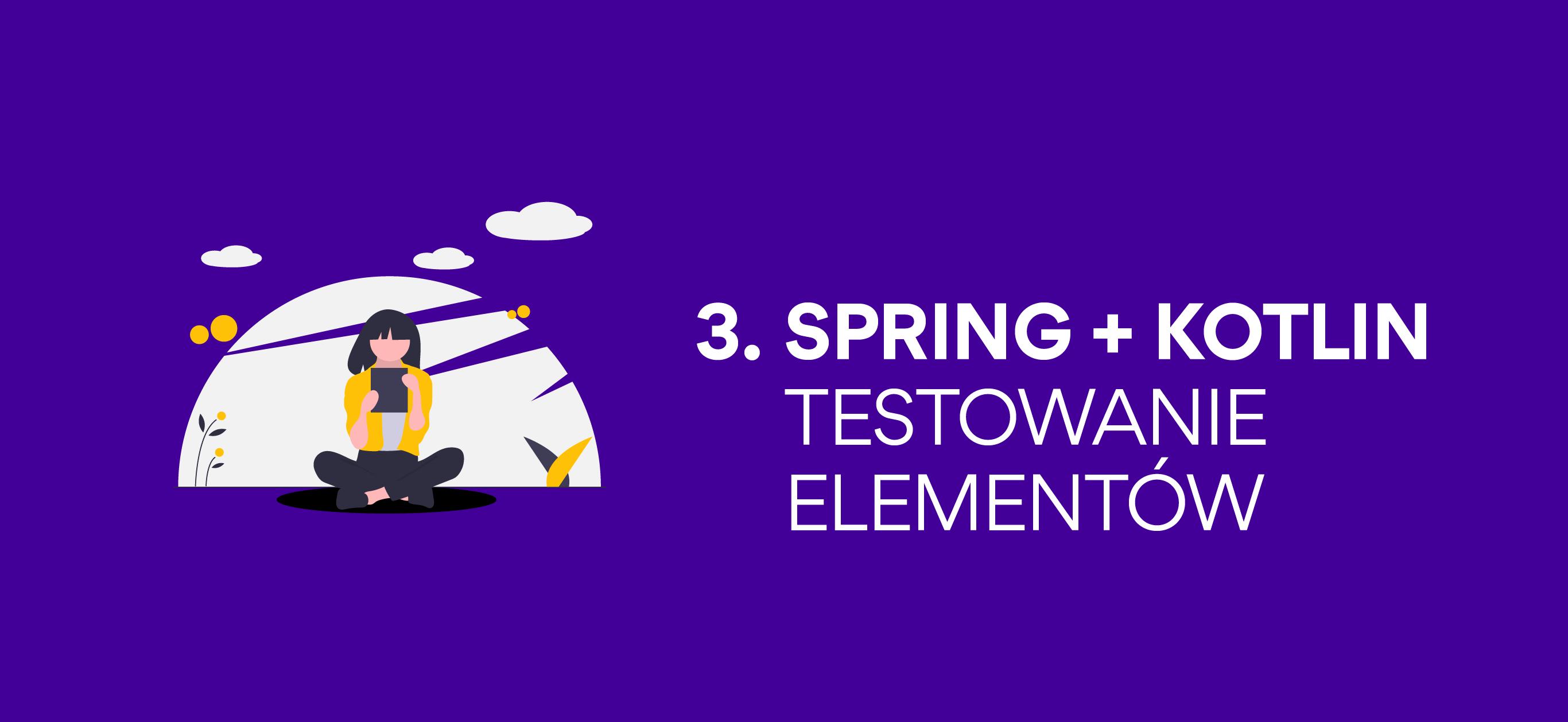 Spring + Kotlin 3: testowanie poszczególnych elementów