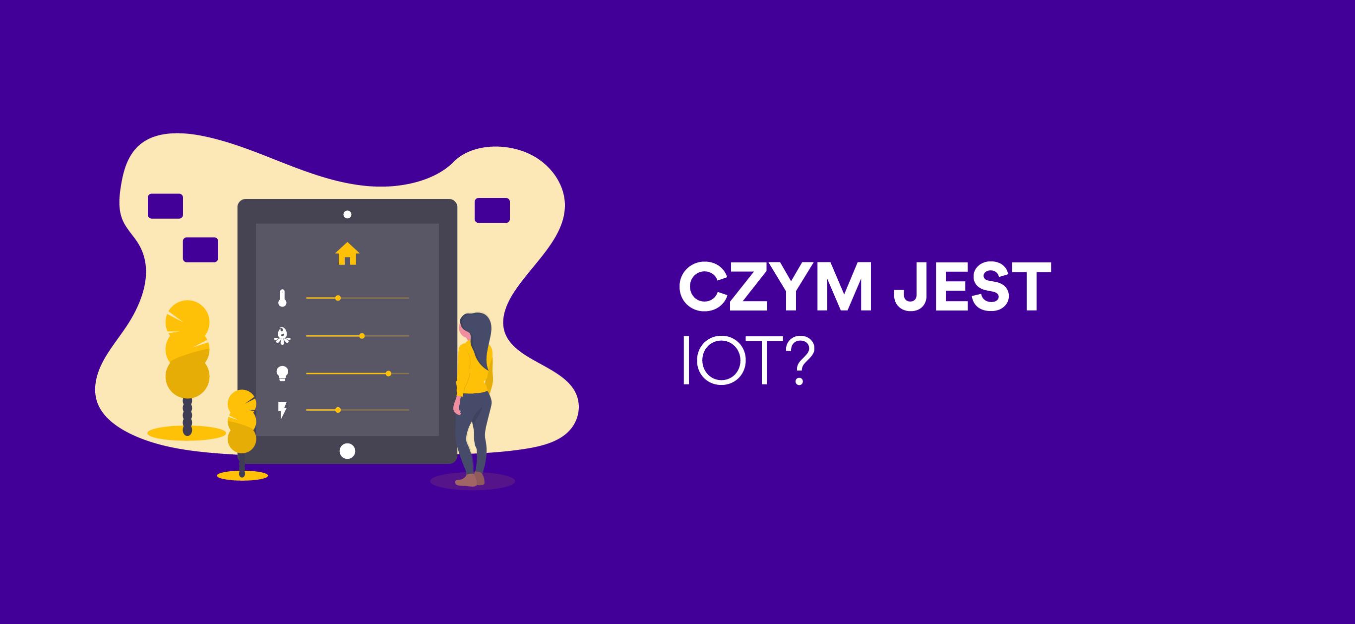 Czym dla Was jest IoT?