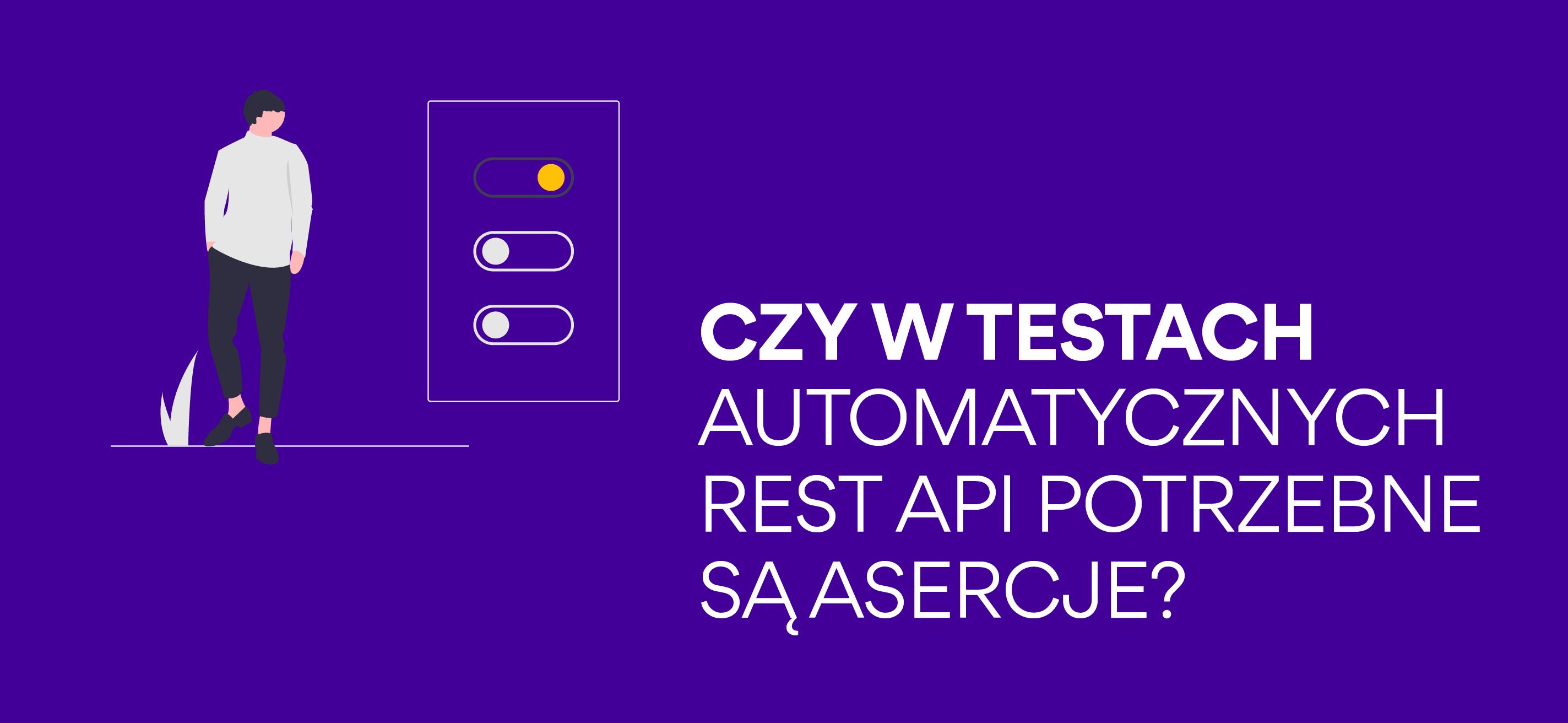 Czywtestach automatycznych Rest API potrzebne są asercje?