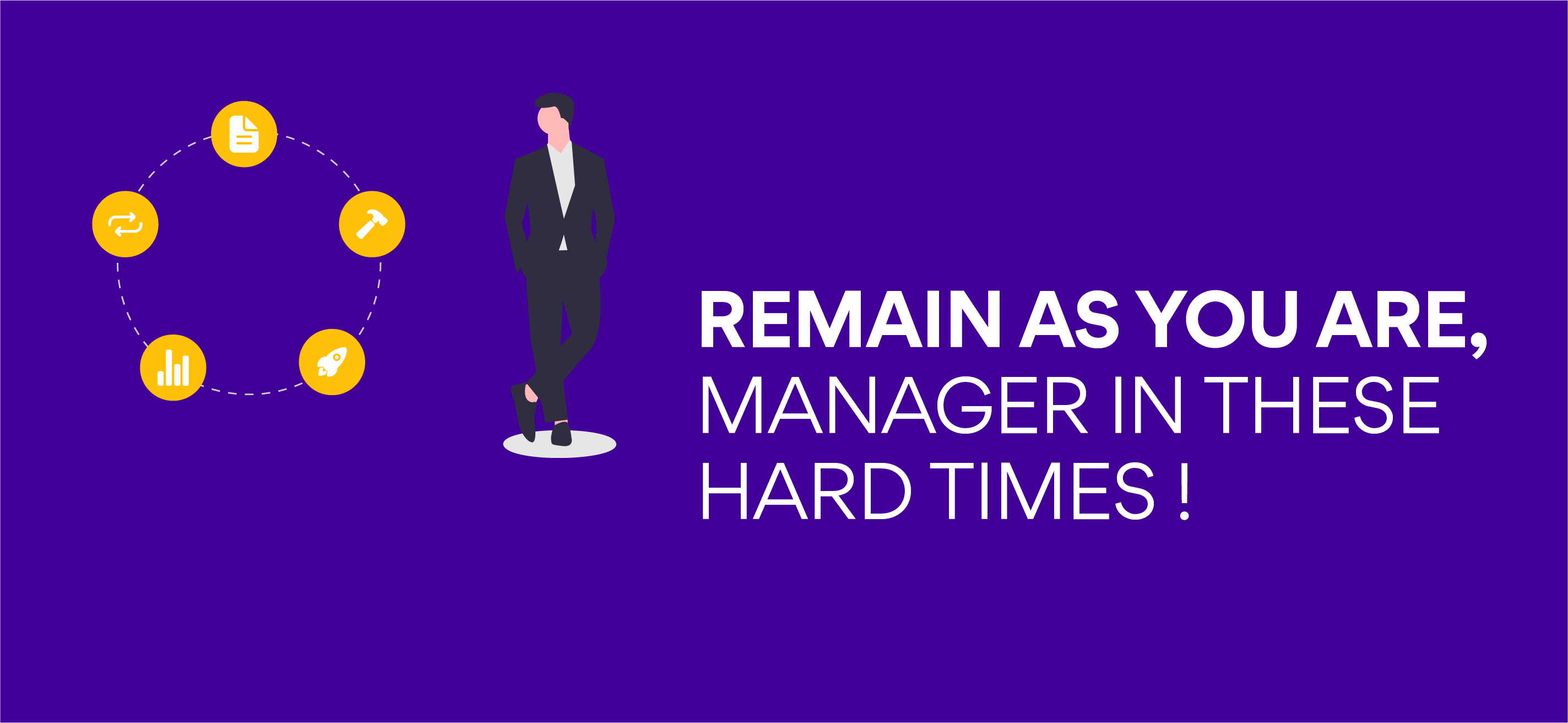 Remain as you are, Manager in these hard times!