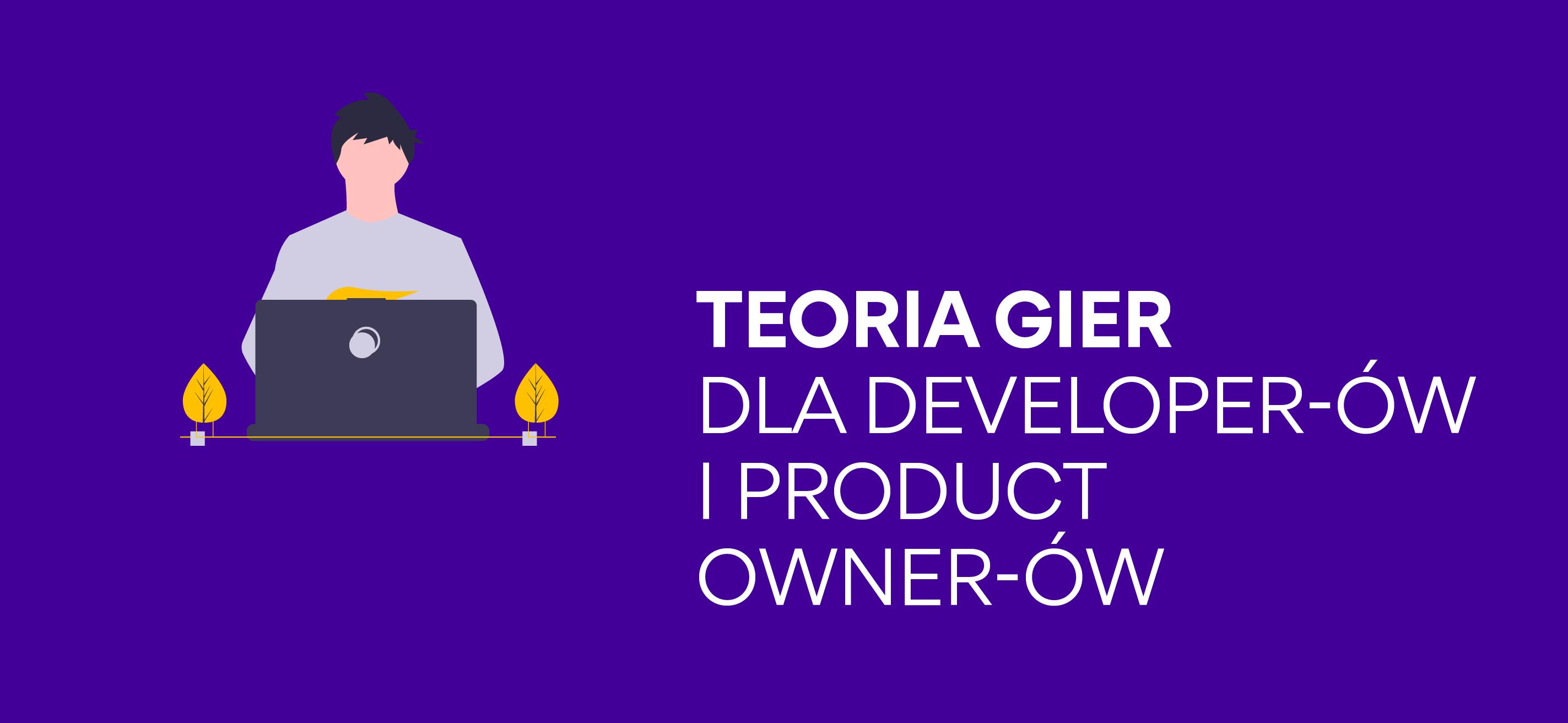 Teoria gier dla Developer-ów iProduct Owner-ów
