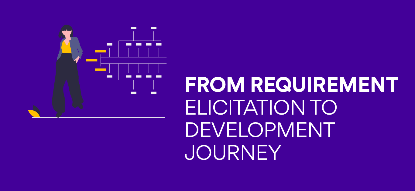 From requirement elicitation to development journey.