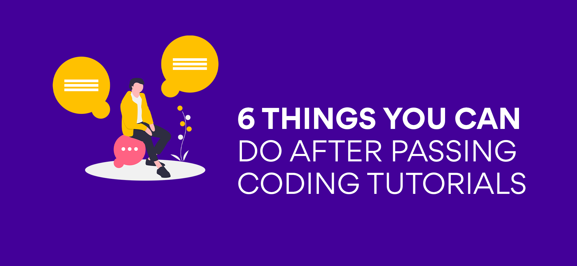 6 Things You Can DoAfter Passing Coding Tutorials